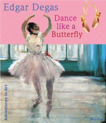 Cover image for Edgar Degas : dance like a butterfly