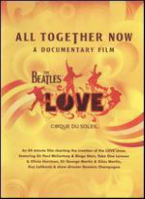 Cover image for All together now a documentary film : the Beatles Love, Cirque du Soleil