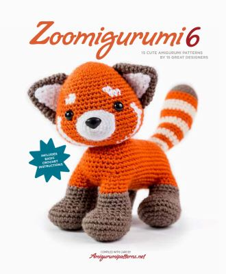 Cover image for Zoomigurumi 6 : 15 cute amigurumi patterns by 15 great designers