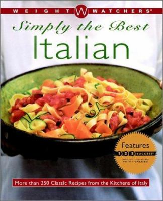 Cover image for Weight Watchers simply the best : Italian : more than 250 classic recipes from the kitchens of Italy.