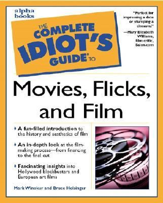 Cover image for The complete idiot's guide to movies, flicks, and film