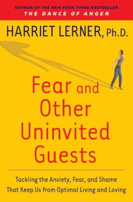Cover image for Fear and other uninvited guests : tackling the anxiety, fear, and shame that keep us from optimal living and loving