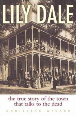 Cover image for Lily Dale : the true story of the town that talks to the dead