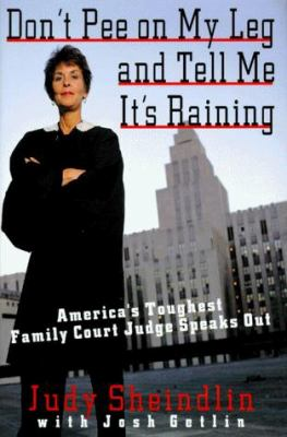 Cover image for Don't pee on my leg and tell me it's raining : America's toughest family court judge speaks out
