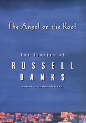 Cover image for The angel on the roof : the stories of Russell Banks.