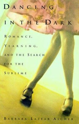 Cover image for Dancing in the dark : romance, yearning, and the search for the sublime
