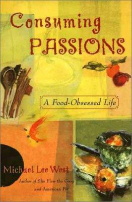 Cover image for Consuming passions : a food obsessed life