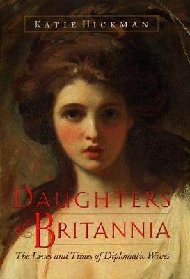 Cover image for Daughters of Britannia : the lives and times of diplomatic wives