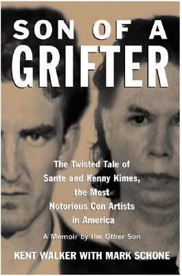 Cover image for Son of a grifter : the twisted tale of Sante and Kenny Kimes, the most notorious con artists in America : a memoir by the other son