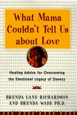 Cover image for What mama couldn't tell us about love : healing the emotional legacy of slavery, celebrating our light