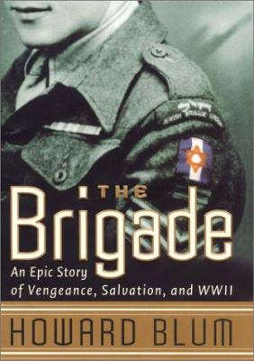 Cover image for The brigade : an epic story of vengeance, salvation and World War II