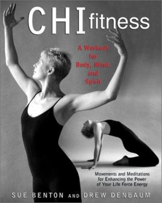 Cover image for Chi fitness : a workout for body, mind, and spirit : movements and meditations for enhancing the power of your life force energy