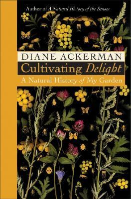 Cover image for Cultivating delight : a natural history of my garden