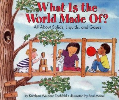 Cover image for What is the world made of? : all about solids, liquids, and gases