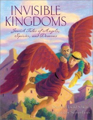 Cover image for Invisible kingdoms : Jewish tales of angels, spirits, and demons