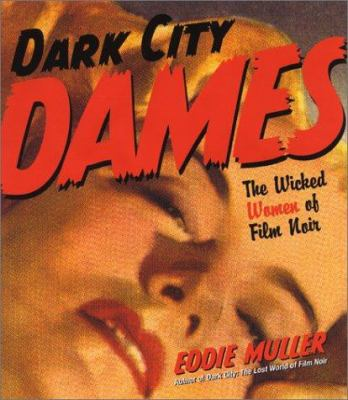 Cover image for Dark city dames : the wicked women of film noir