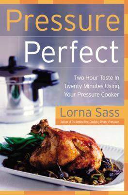 Cover image for Pressure perfect : two hour taste in twenty minutes using your pressure cooker