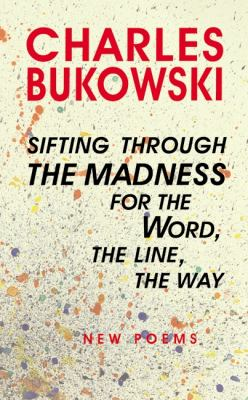 Cover image for Sifting through the madness for the word, the line, the way : new poems