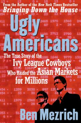Cover image for Ugly Americans : the true story of the Ivy League cowboys who raided the Asian markets for millions