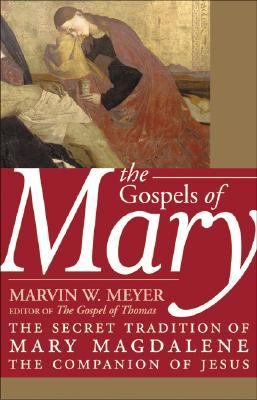 Cover image for The Gospels of Mary : the secret tradition of Mary Magdalene, the companion of Jesus