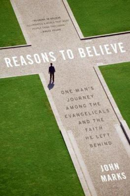 Cover image for Reasons to believe : one man's journey among the Evangelicals and the faith he left behind