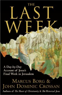 Cover image for The last week : the day by day account of Jesus' final week in Jerusalem