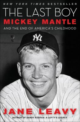 Cover image for The last boy : Mickey Mantle and the end of America's childhood