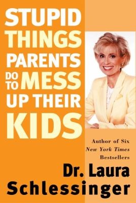 Cover image for Stupid things parents do to mess up their kids : don't have them if you won't raise them : (previously published as Parenthood by proxy)