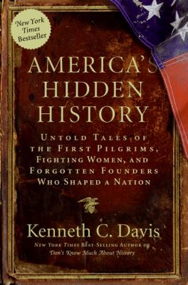 Cover image for America's hidden history : untold tales of the first pilgrims, fighting women, and forgotten founders who shaped a nation