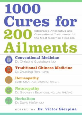 Cover image for 1000 cures for 200 ailments : integrated alternative and conventional treatments for the most common illnesses