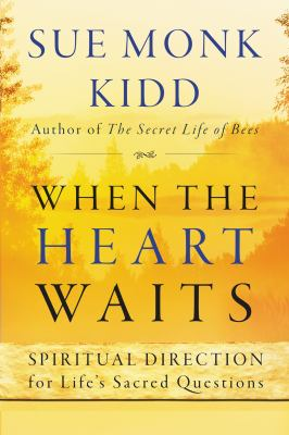 Cover image for When the heart waits : spiritual direction for life's sacred questions