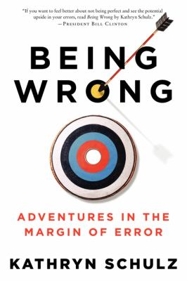 Cover image for Being wrong : adventures in the margin of error
