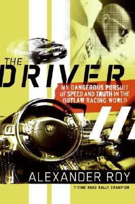 Cover image for The driver : my dangerous pursuit of speed and truth in the outlaw racing world