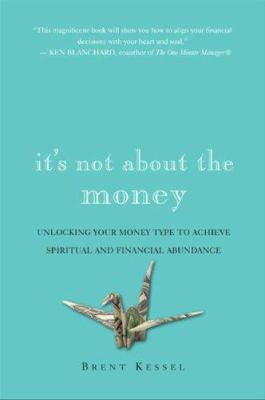 Cover image for It's not about the money : unlock your money type to achieve spiritual and financial abundance