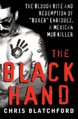 """Cover image for The black hand : the bloody rise and redemption of """"Boxer"""" Enriquez, a Mexican mob killer"""