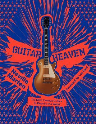 Cover image for Guitar heaven : the most famous guitars to electrify our world