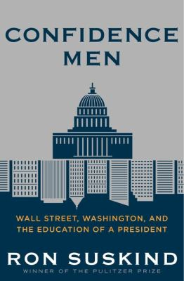 Cover image for Confidence men : Wall Street, Washington, and the education of a president