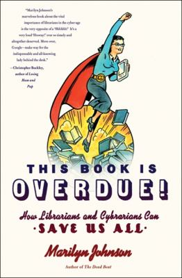 Cover image for This book is overdue! : how librarians and cybrarians can save us all
