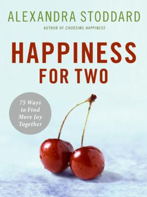 Cover image for Happiness for two : 75 secrets for finding more joy together