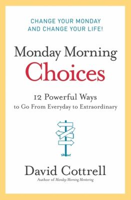 Cover image for Monday morning choices : 12 powerful ways to go from everyday to extraordinary