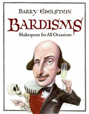 Cover image for Bardisms : Shakespeare for all occasions : wonderful words from the bard on life's big moments (and some small ones, too), plus tips on how to use them in a toast, speech, or letter
