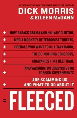 Cover image for Fleeced : how Barack Obama, media mockery of terrorist threats, liberals who want to kill talk radio, the do-nothing Congress, companies that help Iran, and Washington lobbyists for foreign governments are scamming us-- and what to do about it