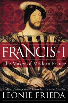 Cover image for Francis I : the maker of modern France
