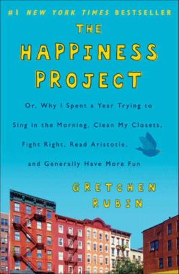 Cover image for The happiness project : or why I spent a year trying to sing in the morning, clean my closets, fight right, read Aristotle, and generally have more fun