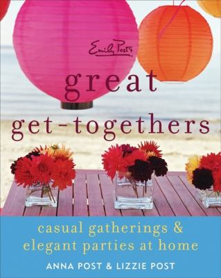 Cover image for Emily Post's great get-togethers : casual gatherings & elegant parties at home