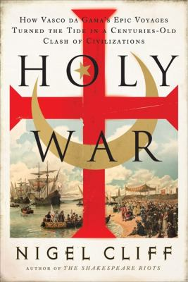 Cover image for Holy war : how Vasco da Gama's epic voyages turned the tide in a centuries-old clash of civilizations