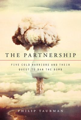 Cover image for The partnership : five cold warriors and their quest to ban the bomb