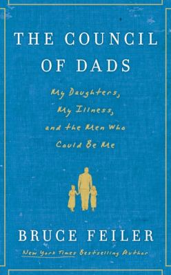 Cover image for The council of dads : my daughters, my illness, and the men who could be me