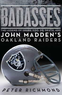 Cover image for Badasses : the legend of Snake, Foo, Dr. Death, and John Madden's Oakland Raiders