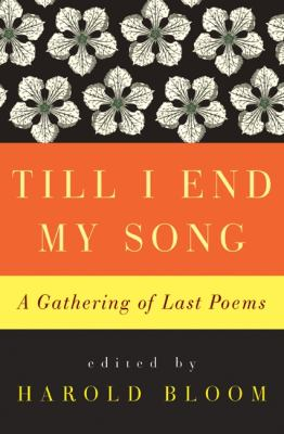 Cover image for Till I end my song : a gathering of last poems